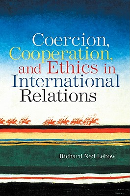 Coercion, Cooperation, And Ethics in International Relations By Lebow, Richard Ned