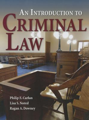 An Introduction to Criminal Law By Carlan, Philip E., Ph.D./ Nored, Lisa S., Ph.D./ Downey, Ragan A., Ph.D.