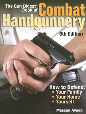 The Gun Digest Book of Combat Handgunnery By Ayoob, Massad F.