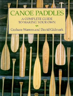 Canoe Paddles By Warren, Graham/ Gidmark, David